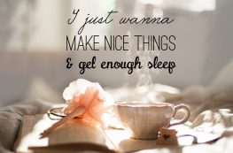 Monday Morning Quote: I just wanna make nice things & get enough sleep
